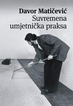 Davor Matičević: Suvremena umjetnička praksa, Ogledi 1971 – 1993.